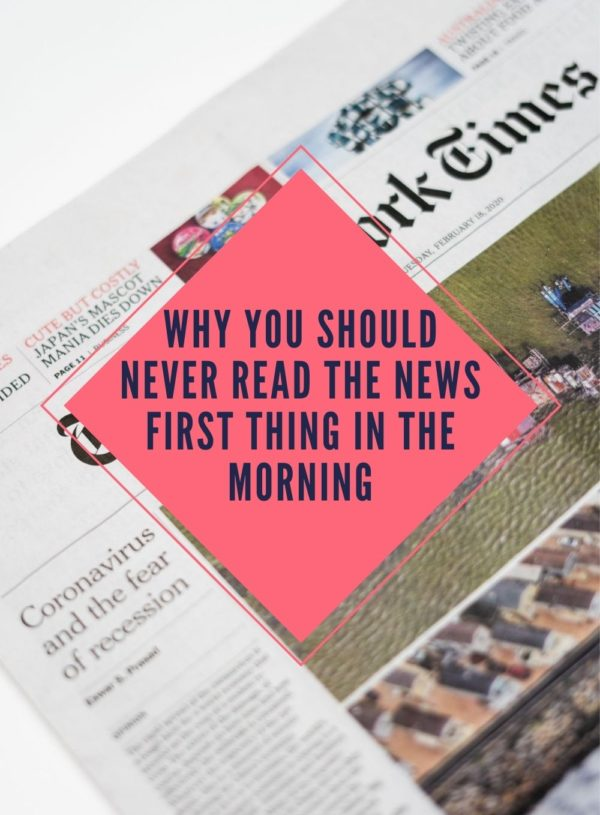 Why You Should Never Read the News First Thing in the Morning